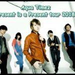 Aqua TimezのツアーPresent is a Present tour 2018のセトリ!5/13at滋賀U-STONE1