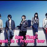 Aqua TimezツアーPresent is a Present tour 2018のセトリ!5/20atKYOTO MUSE1